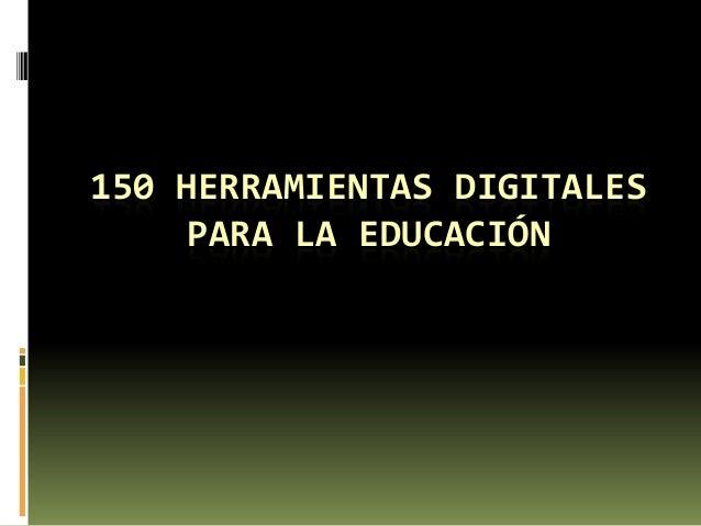 150 HERRAMIENTAS DIGITALES     PARA LA EDUCACIÓN
