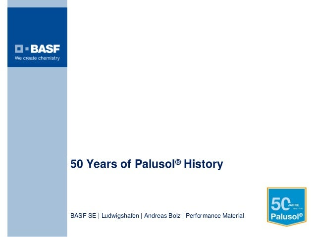 50 Years of Palusol® History BASF SE | Ludwigshafen | Andreas Bolz | Performance Material