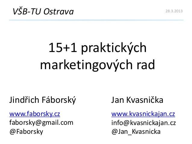 VŠB-TU Ostrava                       28.3.2013         15+1 praktických        marketingových radJindřich Fáborský    Jan ...