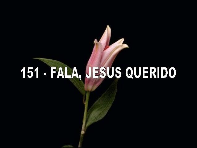 151   fala, jesus querido