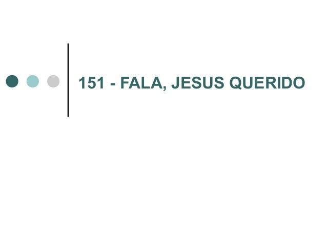151 - FALA, JESUS QUERIDO