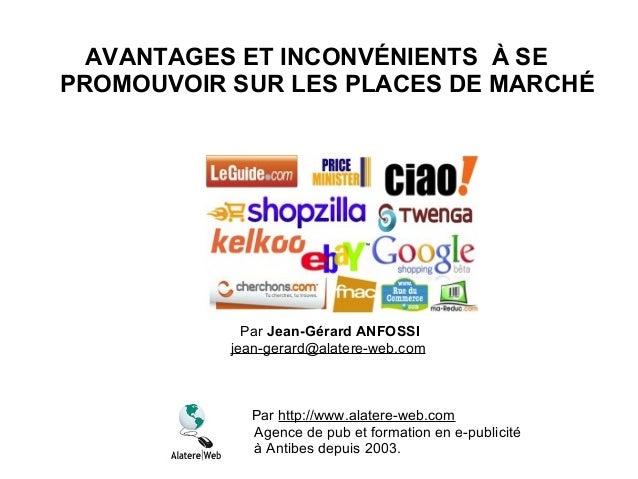 AVANTAGES ET INCONVÉNIENTS À SE PROMOUVOIR SUR LES PLACES DE MARCHÉ Par http://www.alatere-web.com Agence de pub et format...