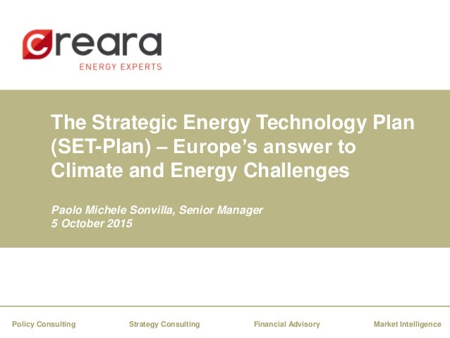 The Strategic Energy Technology Plan (SET-Plan) – Europe's answer to Climate and Energy Challenges Paolo Michele Sonvilla,...