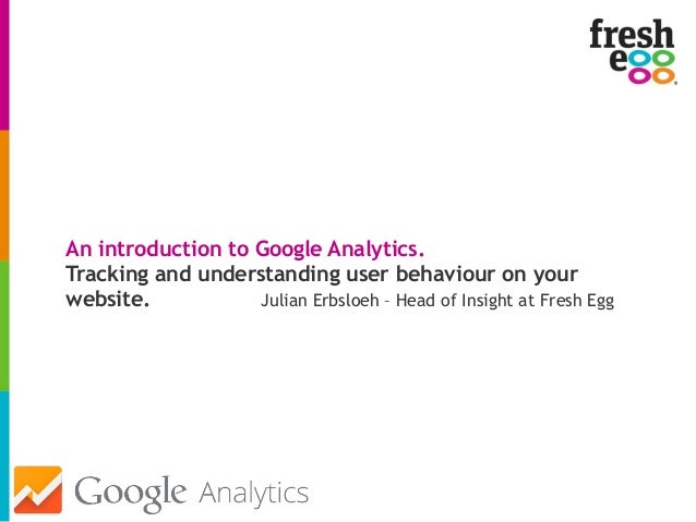 An introduction to Google Analytics. Tracking and understanding user behaviour on your website. Julian Erbsloeh – Head of ...
