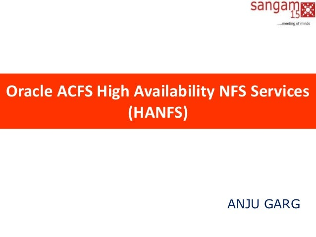 Oracle ACFS High Availability NFS Services (HANFS) ANJU GARG