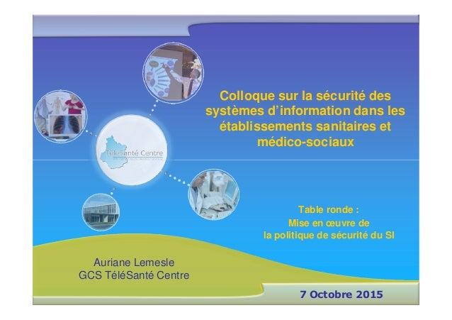 Colloque sur la sécurité des systèmes d'information dans les établissements sanitaires et médico-sociaux 7 Octobre 2015 Ta...