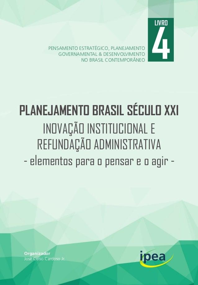 Organizador José Celso Cardoso Jr. Por sua vez, do ponto de vista do pensamento estratégico nacional, dos problemas ainda ...