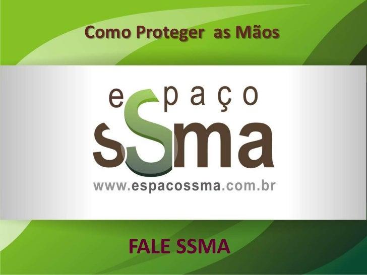 www.       com.br                Como Proteger as Mãos                    FALE SSMA