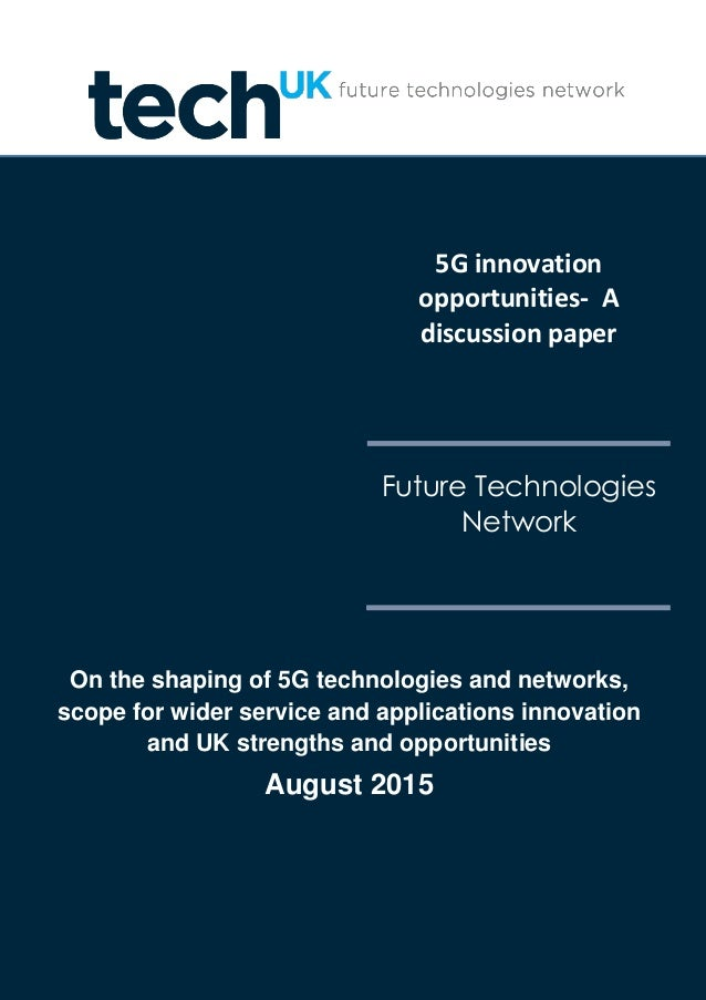 5G innovation opportunities- A discussion paper Future Technologies Network On the shaping of 5G technologies and networks...