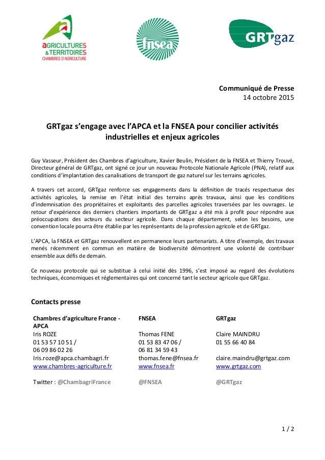 1 / 2 Communiqué de Presse 14 octobre 2015 GRTgaz s'engage avec l'APCA et la FNSEA pour concilier activités industrielles ...