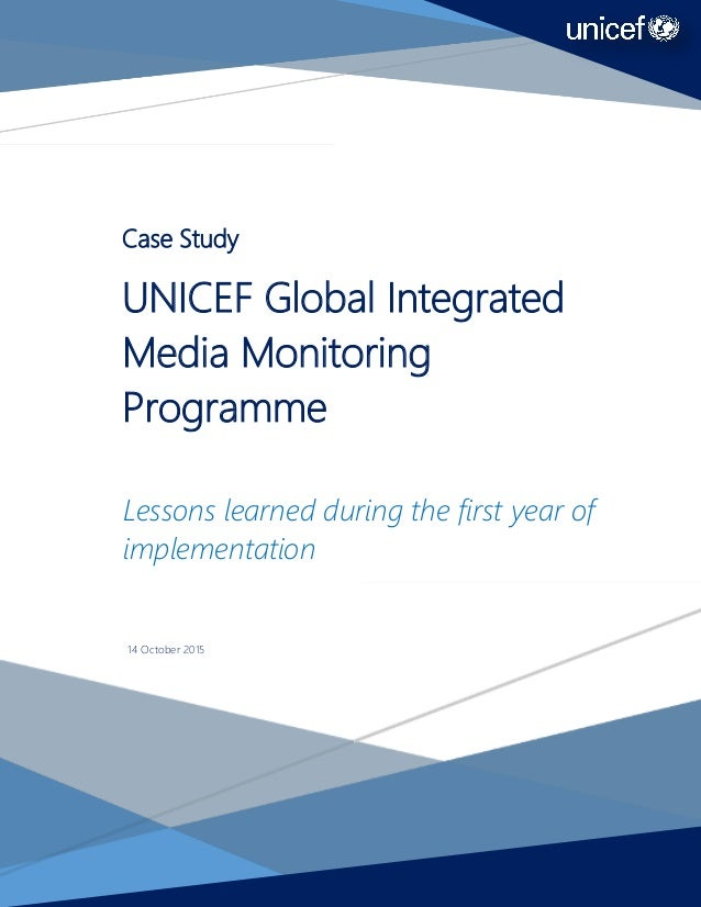 2 Case Study UNICEF Global Integrated Media Monitoring Programme Lessons learned during the first year of implementation 1...