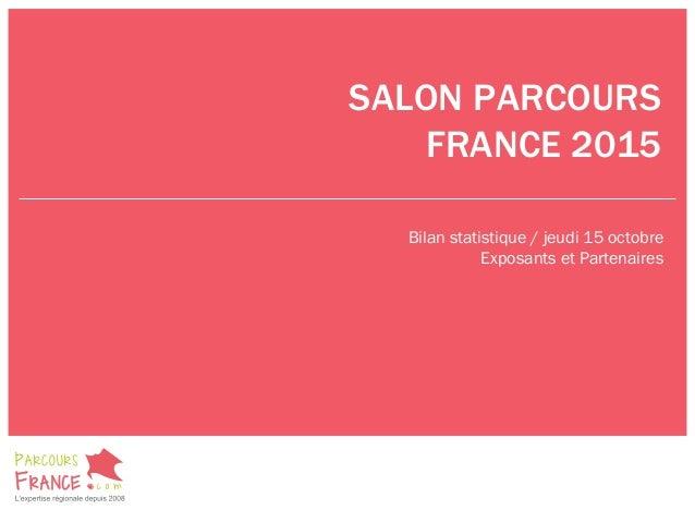 SALON PARCOURS FRANCE 2015 Bilan statistique / jeudi 15 octobre Exposants et Partenaires