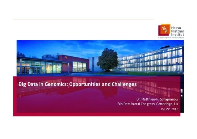Big Data in Genomics: Opportunities and Challenges Dr. Matthieu-P. Schapranow Bio Data World Congress, Cambridge, UK Oct 2...