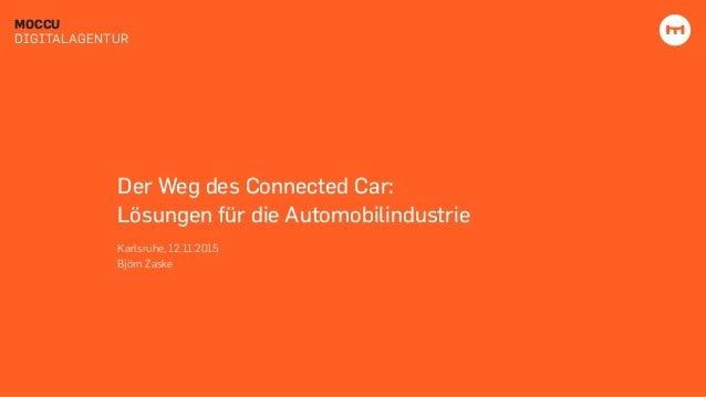 MOCCU DIGITALAGENTUR Der Weg des Connected Car: Lösungen für die Automobilindustrie Karlsruhe, 12.11.2015 Björn Zaske