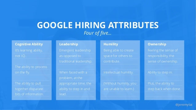 @jeremytai GOOGLE HIRING ATTRIBUTES Four of five… Cognitive Ability It's learning ability, not I.Q.. The ability to process...