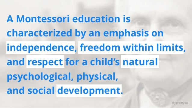 @jeremytai A Montessori education is characterized by an emphasis on independence, freedom within limits, and respect for ...
