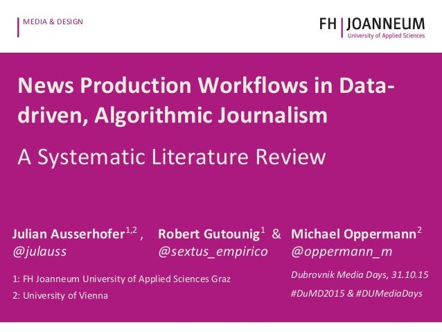 MEDIA & DESIGN News Production Workflows in Data- driven, Algorithmic Journalism A Systematic Literature Review Julian Aus...