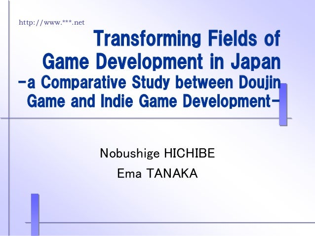 http://www.***.net Transforming Fields of Game Development in Japan -a Comparative Study between Doujin Game and Indie Gam...