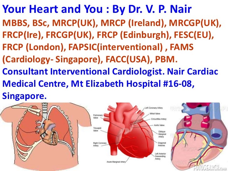 Your Heart and You : By Dr. V. P. NairMBBS, BSc, MRCP(UK), MRCP (Ireland), MRCGP(UK),FRCP(Ire), FRCGP(UK), FRCP (Edinburgh...