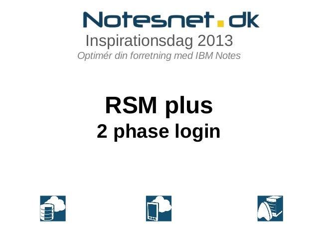 Inspirationsdag 2013Optimér din forretning med IBM NotesRSM plus2 phase login