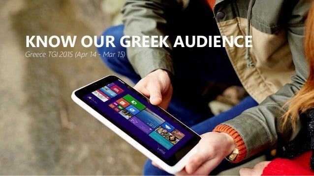 KNOW OUR GREEK AUDIENCE Greece TGI 2015 (Apr 14 - Mar 15)