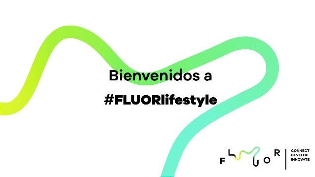 CONNECT DEVELOP INNOVATE Bienvenidos a #FLUORlifestyle