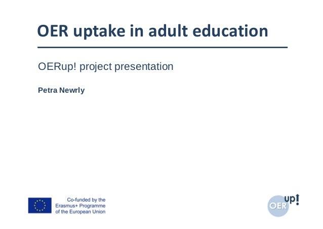 OERuptakeinadulteducation OERup! project presentation Petra Newrly