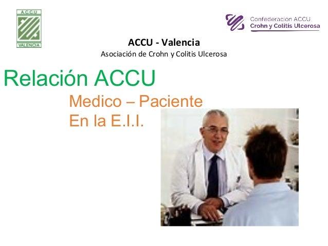 Relación ACCU Medico – Paciente En la E.I.I. ACCU - Valencia Asociación de Crohn y Colitis Ulcerosa
