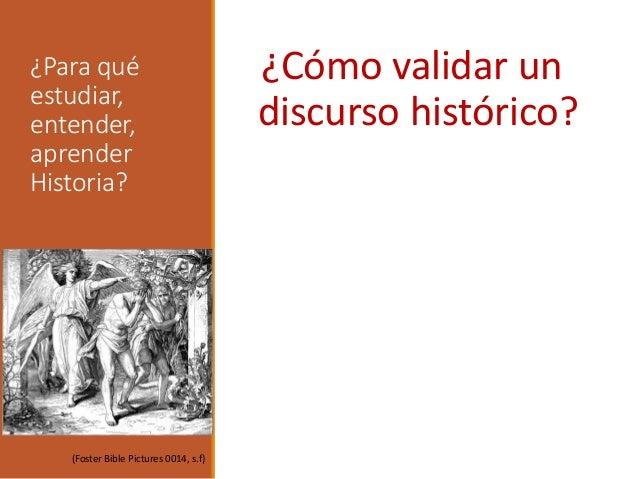 ¿Para qué estudiar, entender, aprender Historia? ¿Cómo validar un discurso histórico? (Foster Bible Pictures 0014, s.f)