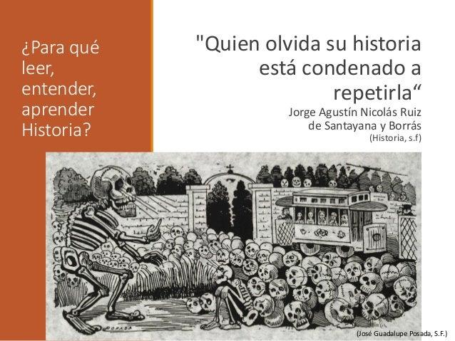 """¿Para qué leer, entender, aprender Historia? """"Quien olvida su historia está condenado a repetirla"""" Jorge Agustín Nicolás R..."""