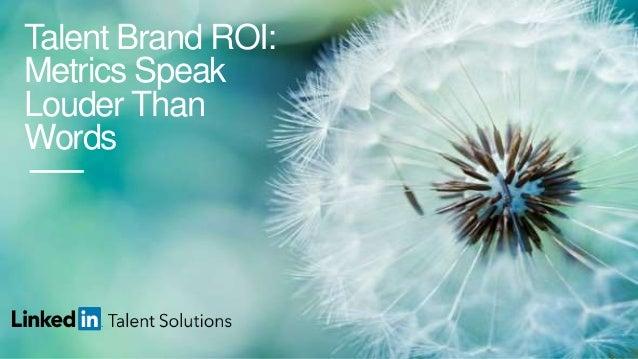 Talent Brand ROI: Metrics Speak Louder Than Words