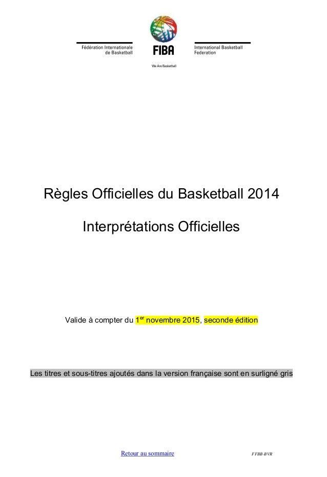 Retour au sommaire FFBB-BVR Règles Officielles du Basketball 2014 Interprétations Officielles Valide à compter du 1er nove...