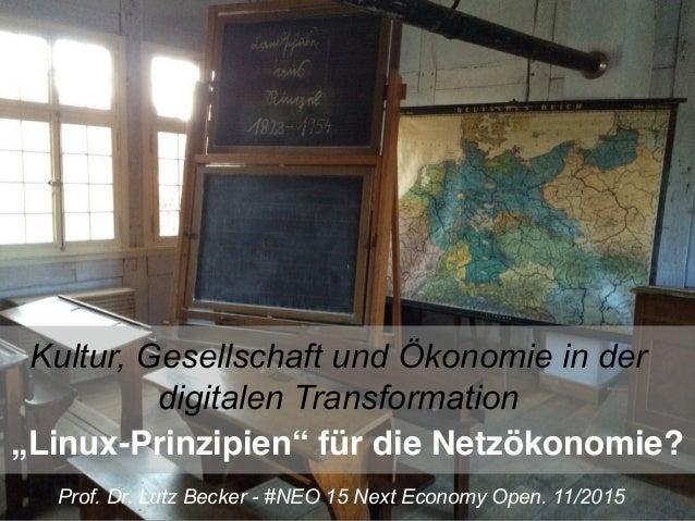 """""""Linux-Prinzipien"""" für die Netzökonomie? Kultur, Gesellschaft und Ökonomie in der digitalen Transformation Prof. Dr. Lutz ..."""