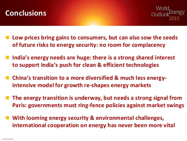 © OECD/IEA 2015 Conclusions  Low prices bring gains to consumers, but can also sow the seeds of future risks to energy se...
