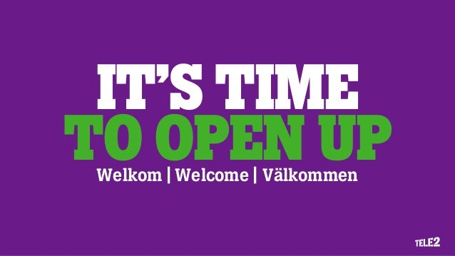 IT'S TIME TO OPEN UPWelkom | Welcome | Välkommen