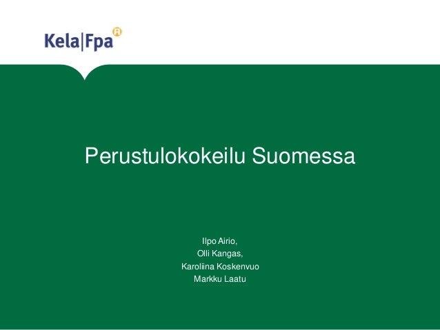 Perustulokokeilu Suomessa Ilpo Airio, Olli Kangas, Karoliina Koskenvuo Markku Laatu