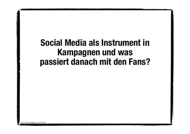 Social Media als Instrument in     Kampagnen und waspassiert danach mit den Fans?