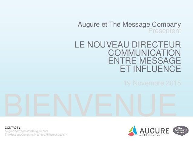 BIENVENUE Augure et The Message Company Présentent LE NOUVEAU DIRECTEUR COMMUNICATION ENTRE MESSAGE ET INFLUENCE 19 Novemb...
