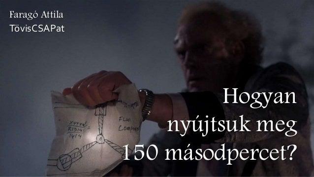 Hogyan nyújtsuk meg 150 másodpercet? Faragó Attila TövisCSAPat
