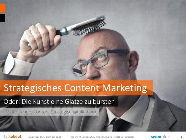 Mirko Lange, Content Strategist, @talkabout Oder: Die Kunst eine Glatze zu bürsten Strategisches Content Marketing Samstag...