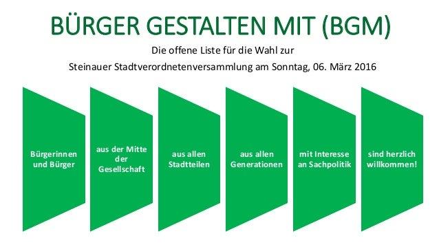 BÜRGER GESTALTEN MIT (BGM) Die offene Liste für die Wahl zur Steinauer Stadtverordnetenversammlung am Sonntag, 06. März 20...