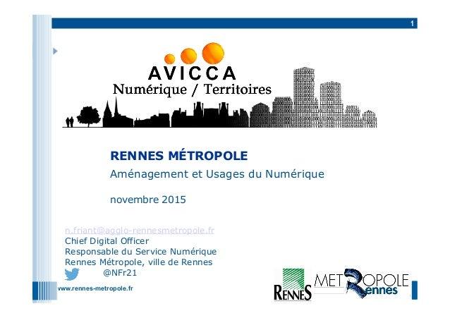 www.rennes-metropole.fr 1 Aménagement et Usages du Numérique novembre 2015 RENNES MÉTROPOLE n.friant@agglo-rennesmetropole...
