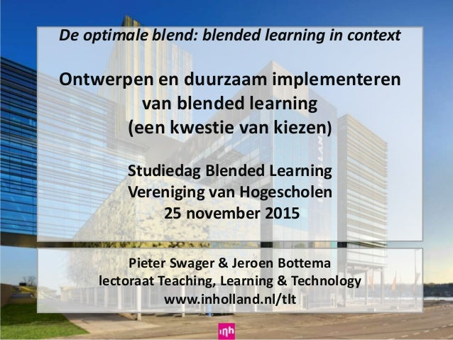 De optimale blend: blended learning in context Ontwerpen en duurzaam implementeren van blended learning (een kwestie van k...