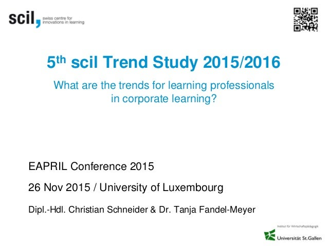 5th scil Trend Study 2015/2016 EAPRIL Conference 2015 26 Nov 2015 / University of Luxembourg Dipl.-Hdl. Christian Schneide...