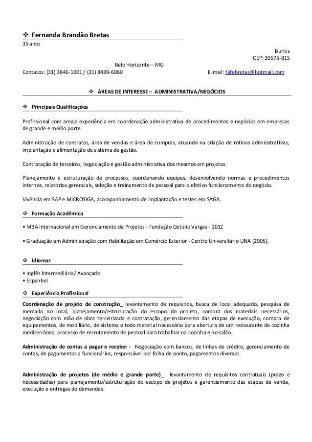  Fernanda Brandão Bretas 35 anos Buritis CEP: 30575-815 Belo Horizonte – MG Contatos: (31) 3646-1001 / (31) 8439-6060 E-m...