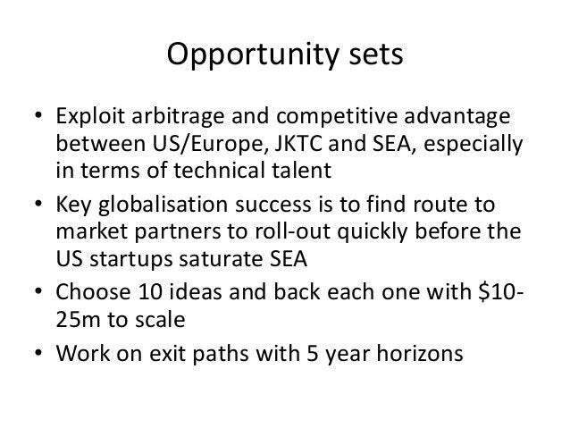 Opportunity sets • Exploit arbitrage and competitive advantage between US/Europe, JKTC and SEA, especially in terms of tec...