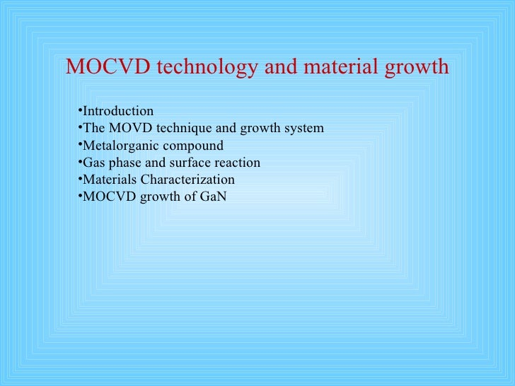 MOCVD technology and material growth <ul><ul><li>Introduction </li></ul></ul><ul><ul><li>The MOVD technique and growth sys...