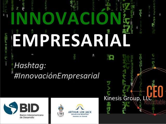 Hashtag: #InnovaciónEmpresarial EMPRESARIAL INNOVACIÓN Kinesis Group, LLC