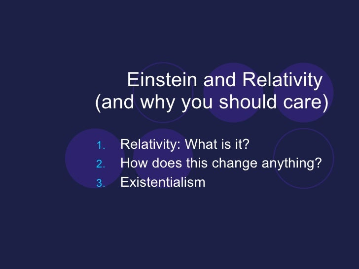 Einstein and Relativity  (and why you should care) <ul><li>Relativity: What is it? </li></ul><ul><li>How does this change ...