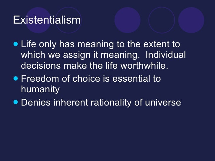 meaning of life according to existentialists All these things can give your life meaning according to existentialism, but at the  same time, they also say none of them can confusing right.